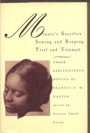 MINNIE'S SACRIFICE: SOWING AND REAPING: TRIAL AND TRIUMPH by Frances E.W. Harper