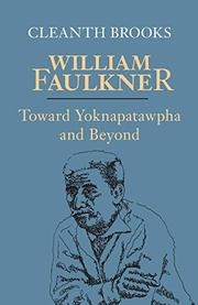 WILLIAM FAULKNER: Toward Yoknapatawpha and Beyond by Cleanth Brooks