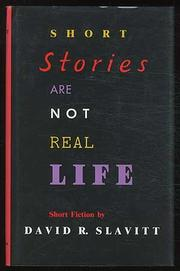 SHORT STORIES ARE NOT REAL LIFE by David R. Slavitt