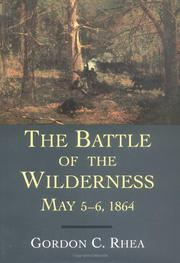 THE BATTLE OF THE WILDERNESS, MAY 5-6, 1864 by Gordon C. Rhea