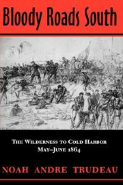 BLOODY ROADS SOUTH: The Wilderness to Cold Harbor, May-June, 1864 by Noah Andre Trudeau