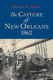 """THE CAPTURE OF NEW ORLEANS, 1862"" by Chester G. Hearn"