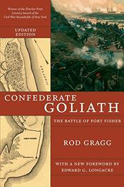CONFEDERATE GOLIATH: The Battle of Fort Fisher by Rod Gragg