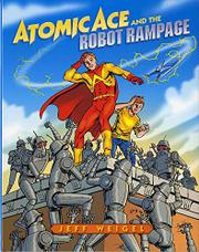 ATOMIC ACE AND THE ROBOT RAMPAGE by Jeff Weigel