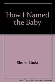 HOW I NAMED THE BABY by Linda Shute
