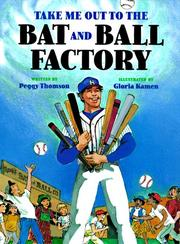 TAKE ME OUT TO THE BAT AND BALL FACTORY by Peggy Thomson