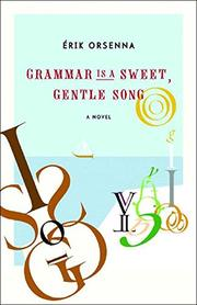 GRAMMAR IS A GENTLE, SWEET SONG by Erik Orsenna
