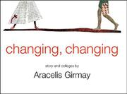 CHANGING, CHANGING by Aracelis Girmay