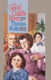THE GOOD CHILD'S RIVER by Thomas Wolfe