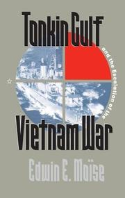 TONKIN GULF AND THE ESCALATION OF THE VIETNAM WAR by Edwin E. Moise