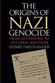 THE ORIGINS OF NAZI GENOCIDE: From Euthanasia to the Final Solution by Henry Friedlander