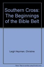 SOUTHERN CROSS: The Beginnings of the Bible Belt by Christine Leigh Heyrman