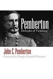 PEMBERTON: Defender of Vicksburg by John C. Pemberton
