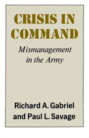 CRISIS IN COMMAND: Mismanagement in the Army by Richard A. & Paul L. Savage Gabriel