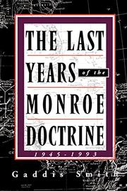 """THE LAST YEARS OF THE MONROE DOCTRINE, 1945--1993"" by Caddis Smith"