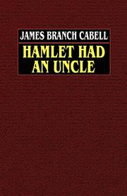 HAMLET HAD AN UNCLE by Branch Cabell
