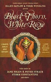 """""""BLACK THORN, WHITE ROSE"""" by Ellen & Terri Windling -- Eds. Datlow"""