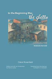 IN THE BEGINNING WAS THE GHETTO by Oskar Rosenfeld