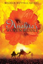 ANAHITA'S WOVEN RIDDLE by Meghan Nuttall Sayres