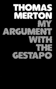 MY ARGUMENT WITH THE GESTAPO: A Macaronic Journal by Thomas Merton