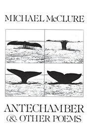 ANTECHAMBER AND OTHER POEMS by Michael McClure