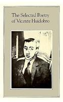 THE SELECTED POETRY OF VICENTE HUIDOBRO by Vicente Huidobro