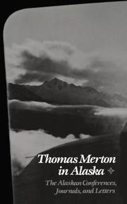 THOMAS MERTON IN ALASKA: Prelude to The Asian Journal by Thomas Merton