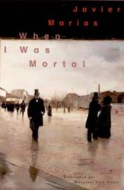 WHEN I WAS MORTAL by Javier Marías