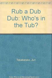 RUB-A-DUB-DUB, WHO'S IN THE TUB? by Jun Takabatake
