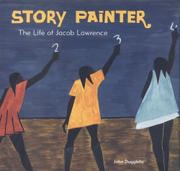 STORY PAINTER: The Life of Jacob Lawrence by John Duggleby