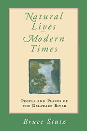 """""""NATURAL LIVES, MODERN TIMES: People and Places of the Delaware River"""" by Bruce Stutz"""