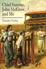 CHIEF SUNRISE, JOHN MCGRAW, AND ME by Timothy Tocher