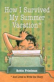 HOW I SURVIVED MY SUMMER VACATION by Robin Friedman
