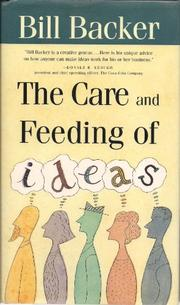 THE CARE AND FEEDING OF IDEAS by Bill Backer
