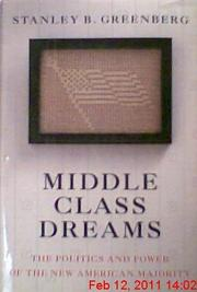 MIDDLE CLASS DREAMS by Stanley B. Greenberg