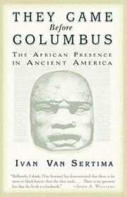 THEY CAME BEFORE COLUMBUS: The African Presence in Ancient America by Ivan Van Sertima