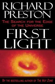 FIRST LIGHT: The Search for the Edge of the Universe by Richard Preston
