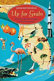 UP FOR GRABS: A Trip Through Time and Space in the Sunshine State by John Rothchild