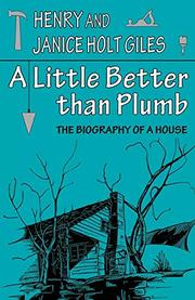 A LITTLE BETTER THAN PLUMB: The Biography of A House by Henry & Janice Holt Giles