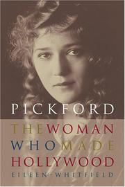 PICKFORD: The Woman Who Made Hollywood by Eileen Whitfield