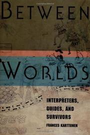 """BETWEEN WORLDS: Interpreters, Guides, and Survivors"" by Frances Karttunen"