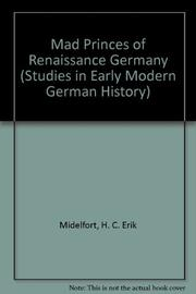 MAD PRINCES OF RENAISSANCE GERMANY by H.C. Erik Midelfort