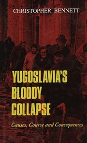 YUGOSLAVIA'S BLOODY COLLAPSE by Christopher Bennett
