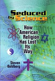 SEDUCED BY SCIENCE by Steven Goldberg