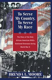 TO SERVE MY COUNTRY, TO SERVE MY RACE by Brenda L. Moore