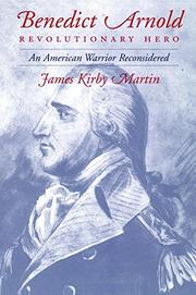 BENEDICT ARNOLD, REVOLUTIONARY HERO by James Kirby Martin