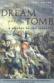 THE DREAM AND THE TOMB: A History of the Crusades by Robert Payne