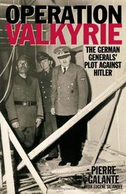 OPERATION VALKYRIE: The German Generals' Plot Against Hitler by Pierre with Eugene Silianoff Galante