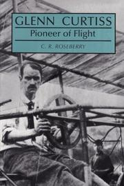 GLENN CURTISS: Pioneer of Flight by C. R. Roseberry