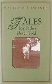 TALES MY FATHER NEVER TOLD by Walter D. Edmonds